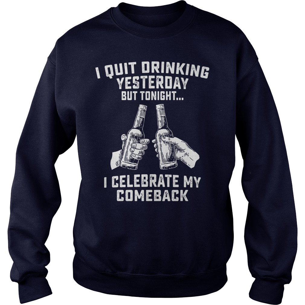 Quit Drinking Celebrate Sweat Shirt