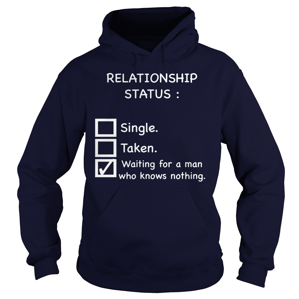 Relationship Status Waiting For A Man Who Knows Nothing Hoodie