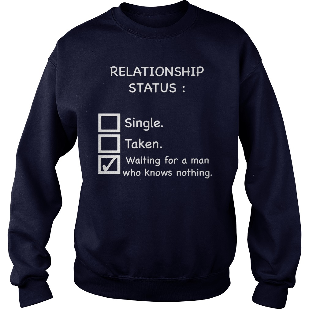 Relationship Status Waiting For A Man Who Knows Nothing Sweat Shirt