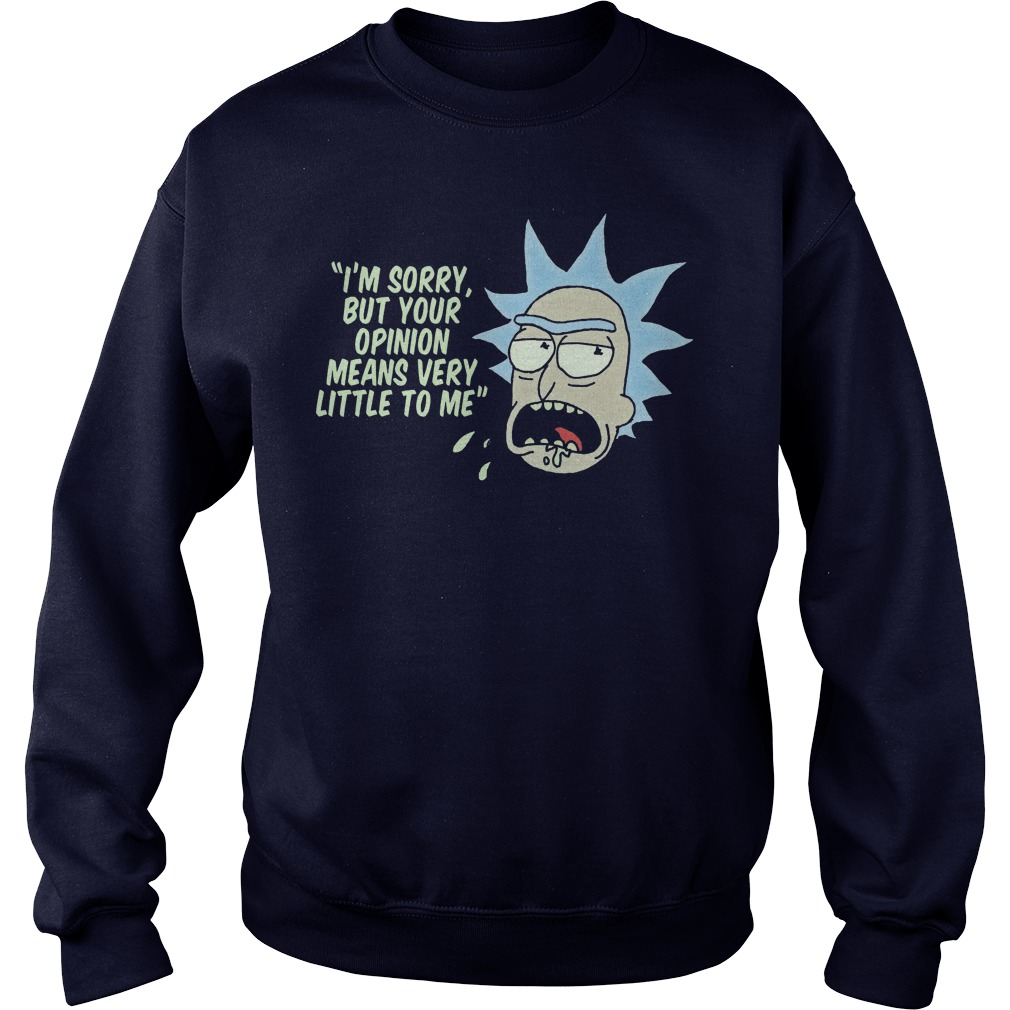 Rick Morty Opinion Means Little Sweat Shirt