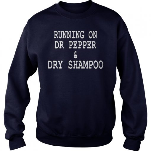 Running On Dr Pepper Dry Shampoo Sweat Shirt