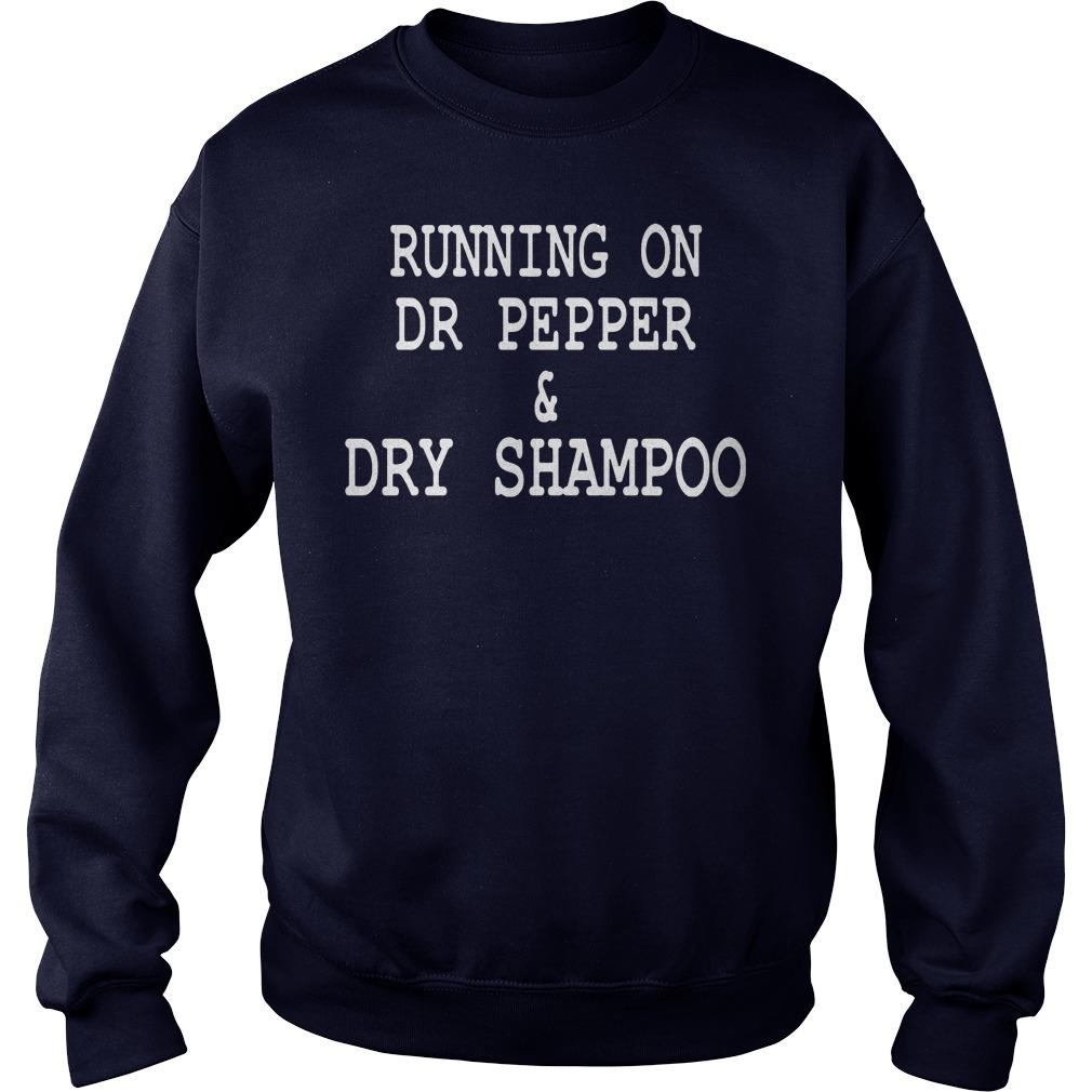 Running On Dr Pepper Dry Shampoo Sweat Shirt