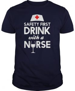 Safety First Drink Nurse Shirt