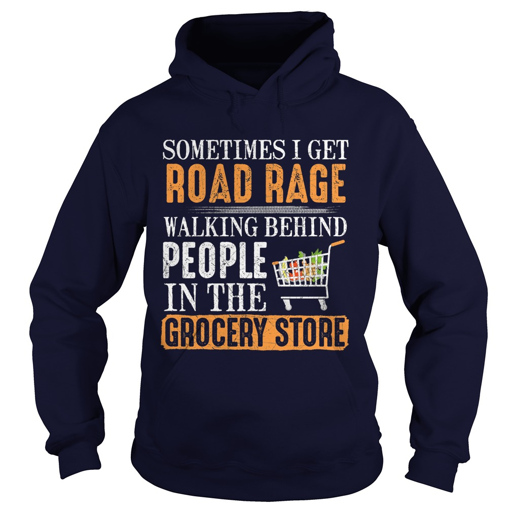 Sometimes Get Road Rage Walking Behind People Grocery Store Hoodie