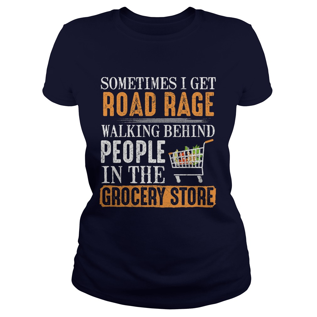Sometimes Get Road Rage Walking Behind People Grocery Store Ladies