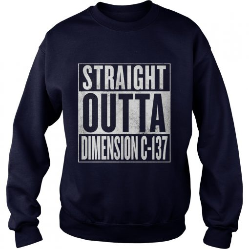Straight Outta Dimension C 137 Sweat Shirt