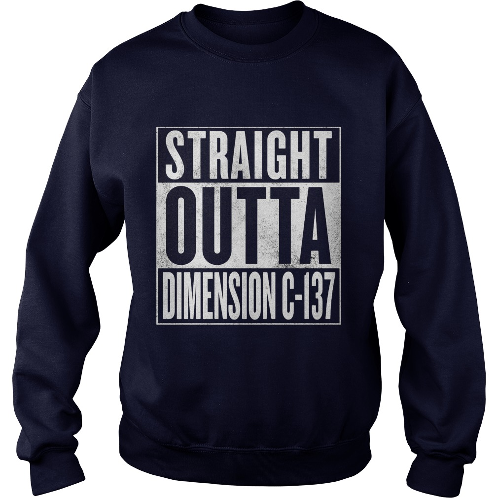 Straight Outta Dimension C 137 Sweat Shirt