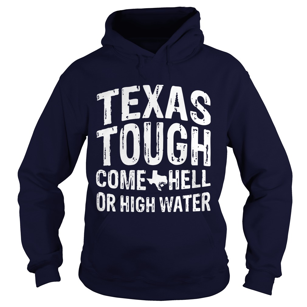 Texas Tough Come Hell Or High Water Hoodie