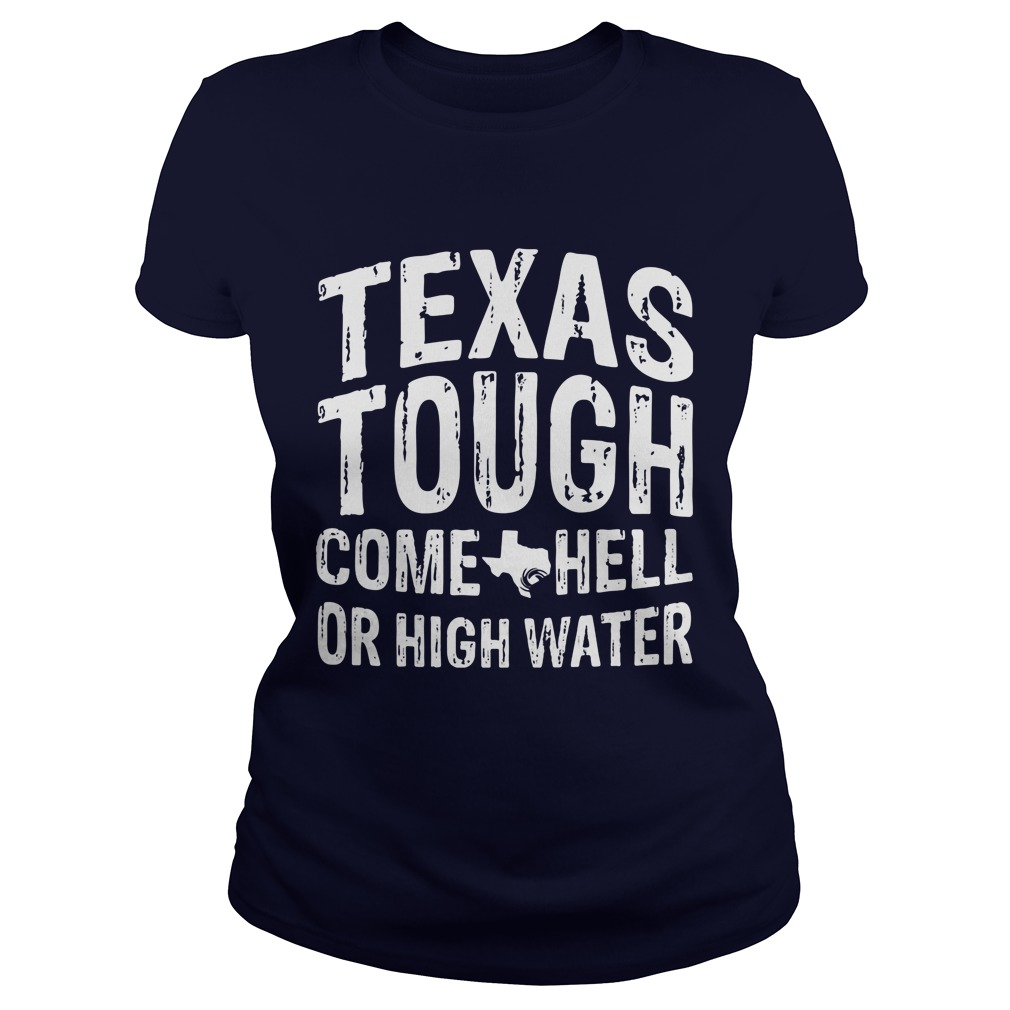 Texas Tough Come Hell Or High Water Ladies Tee