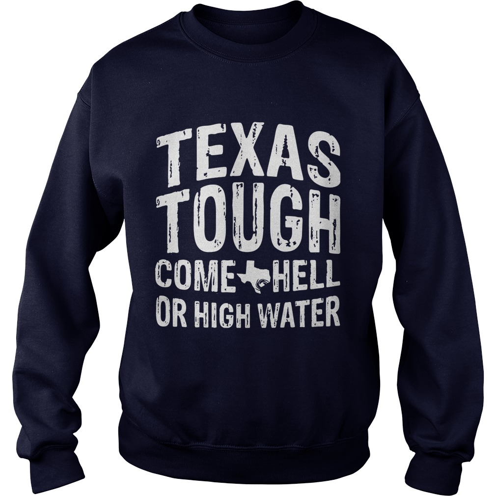 Texas Tough Come Hell Or High Water Sweater Shirt