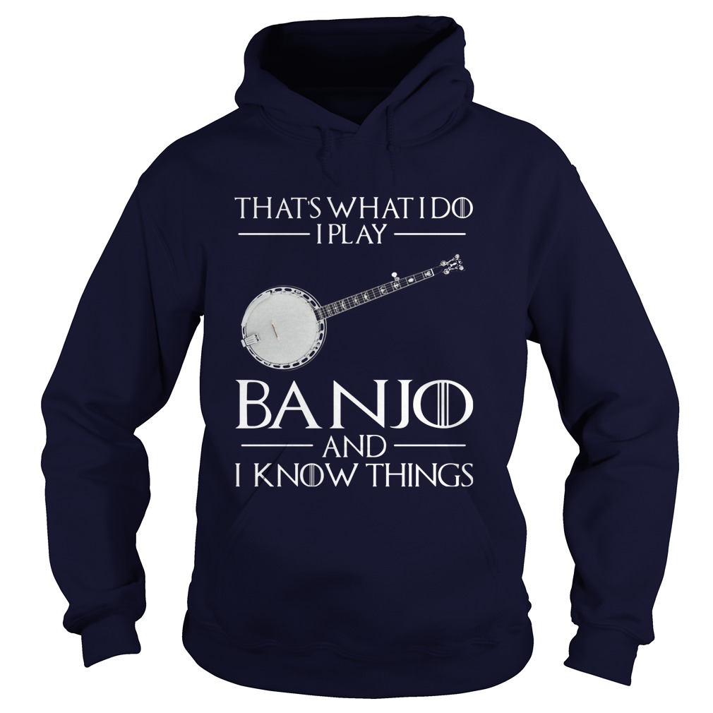 Thats Play Banjo Know Things Hoodie