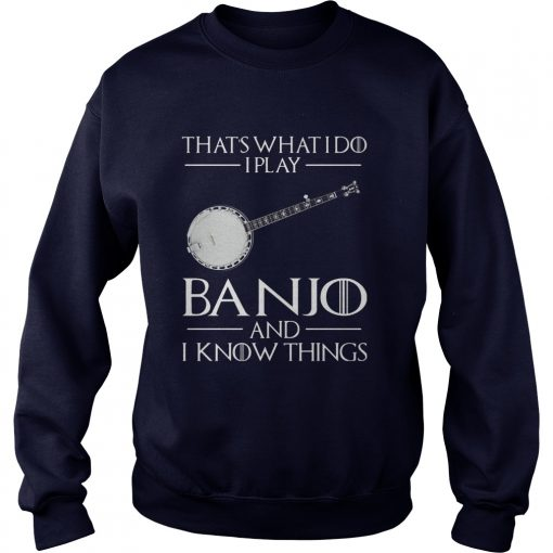 Thats Play Banjo Know Things Sweat Shirt