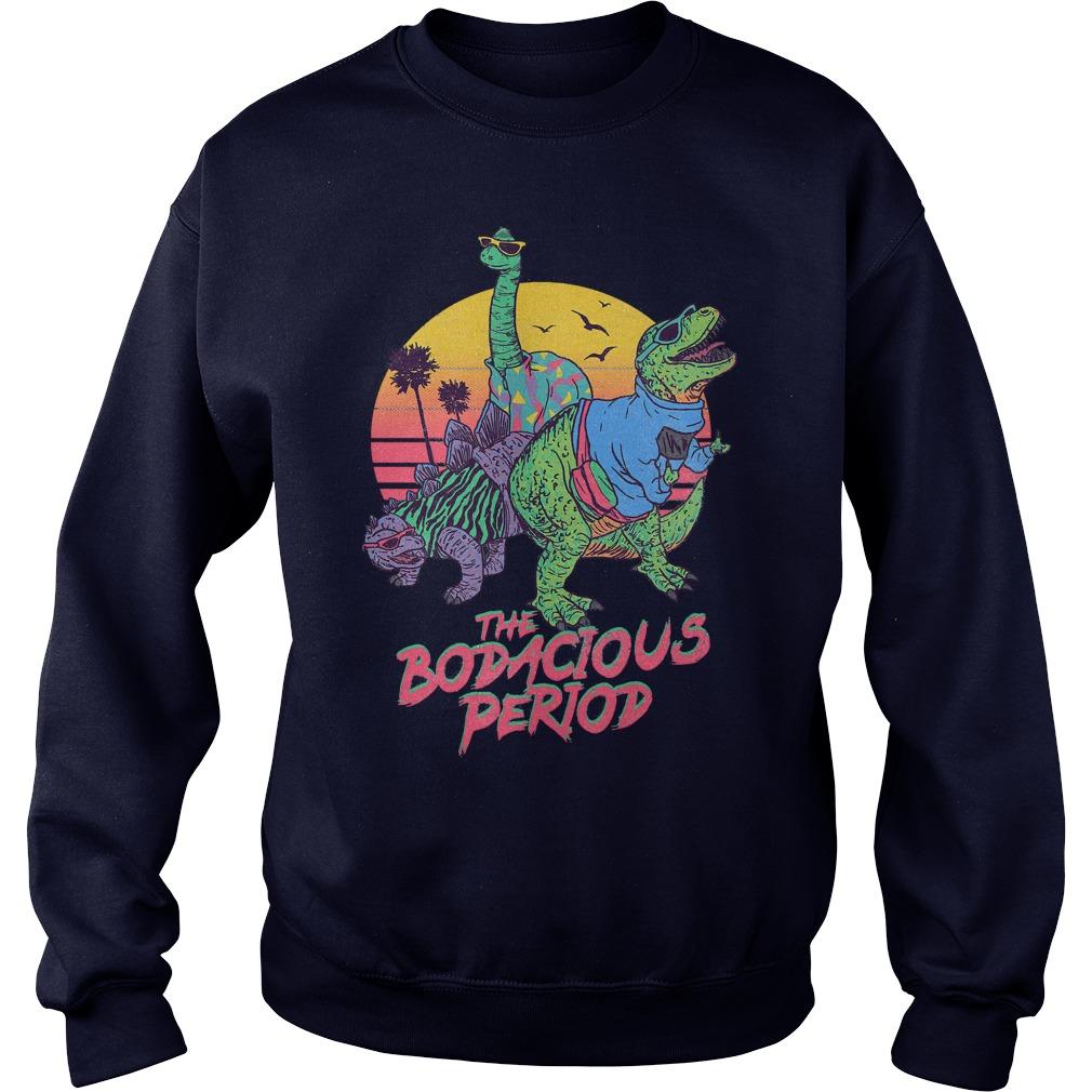 The Bodacious Period Sweat Shirt