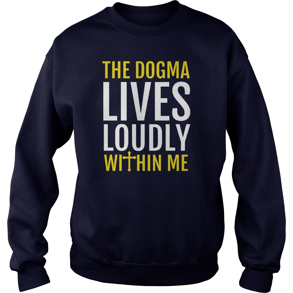The Dogma Lives Loudly Within Me Sweat Shirt