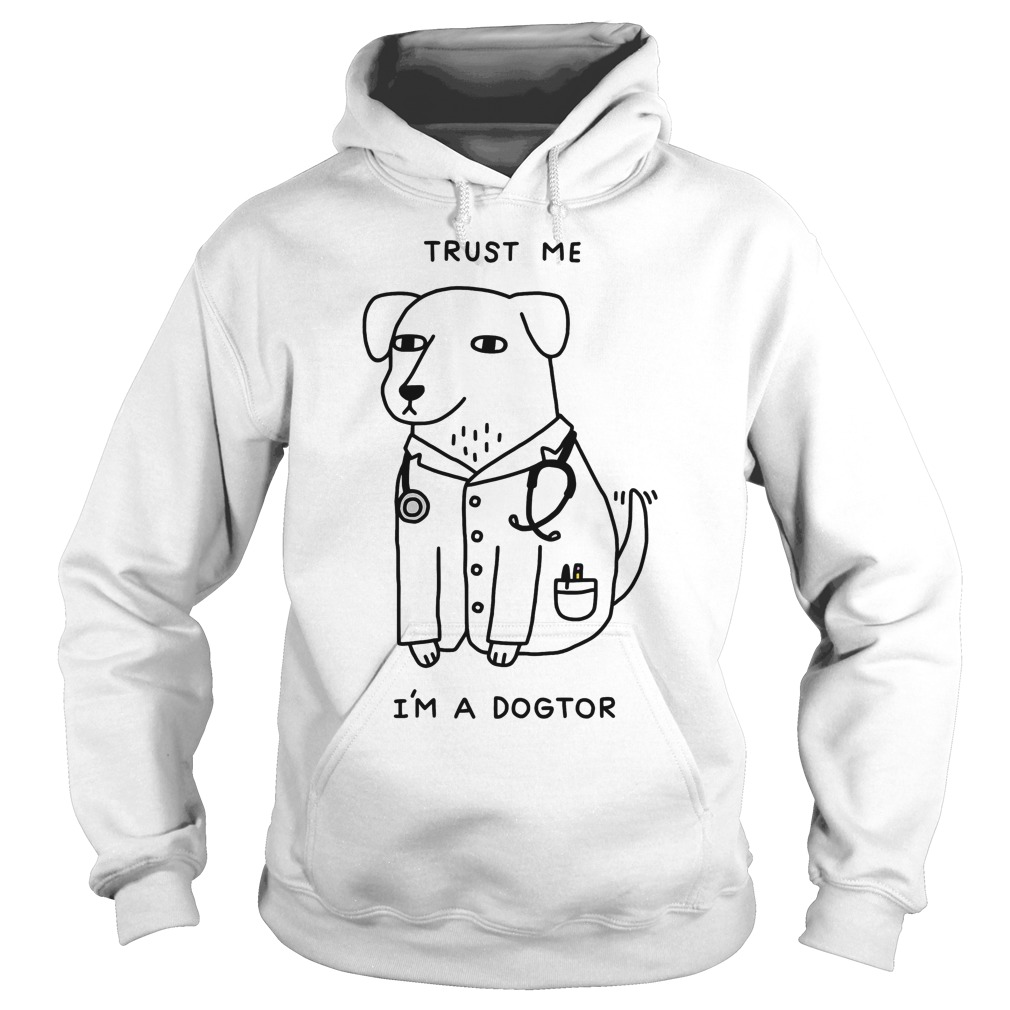 Trust Im Dogtor Hoodie