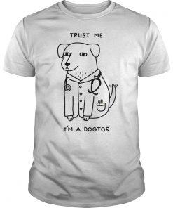 Trust Im Dogtor Shirt