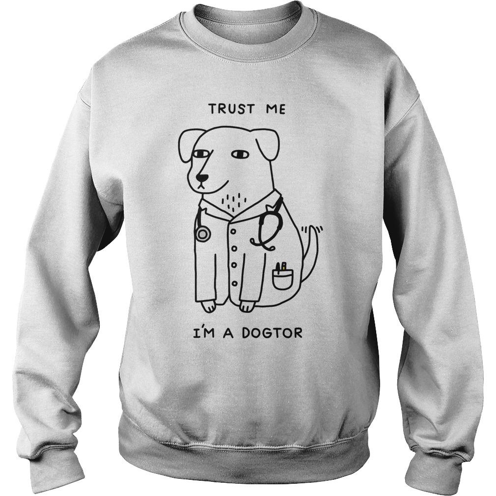 Trust Im Dogtor Sweat Shirt