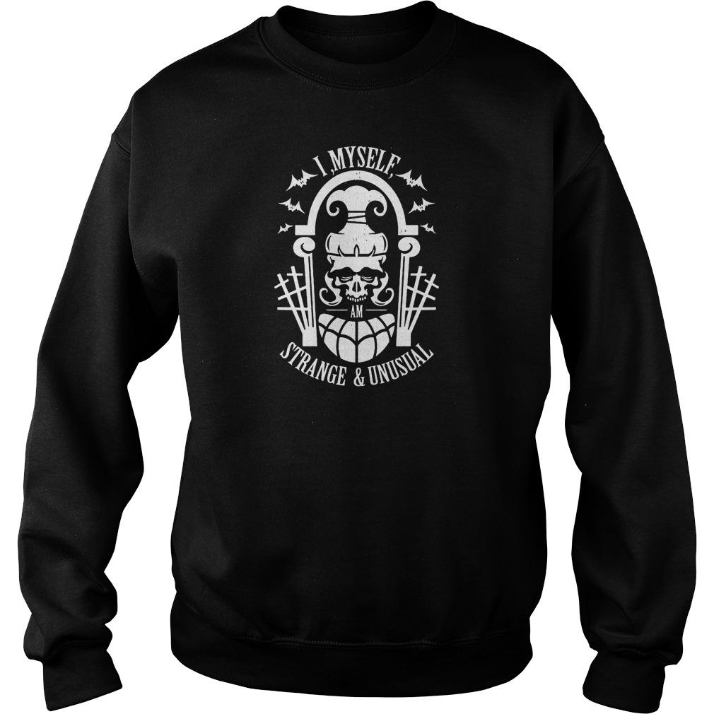 Strange And Unusual Shirt, Hoodie, Sweater, Ladies T Sweat Shirt
