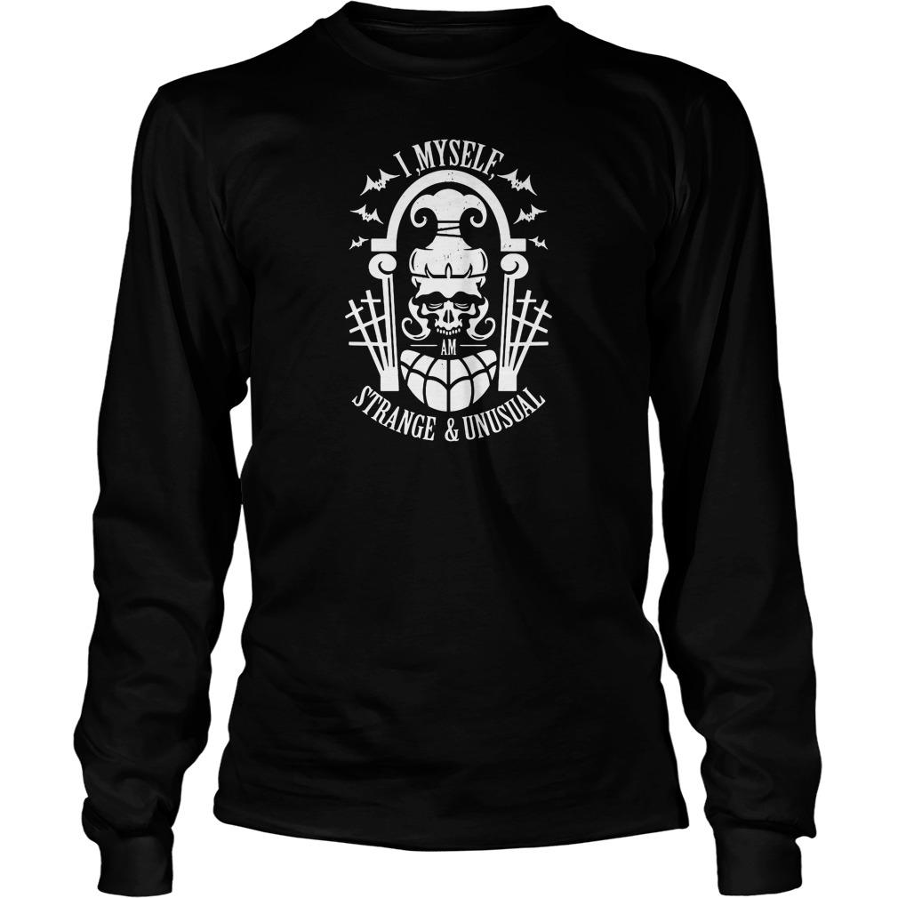 Strange And Unusual Shirt, Hoodie, Sweater, Ladies T Unisex Longsleeve Tee