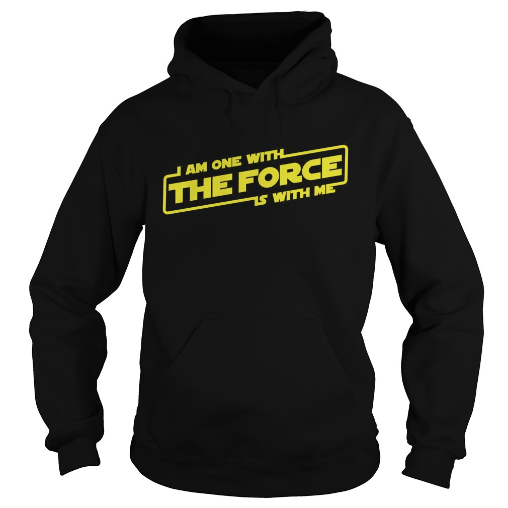 The Force I Am One With The Force Is With Me Hoodie