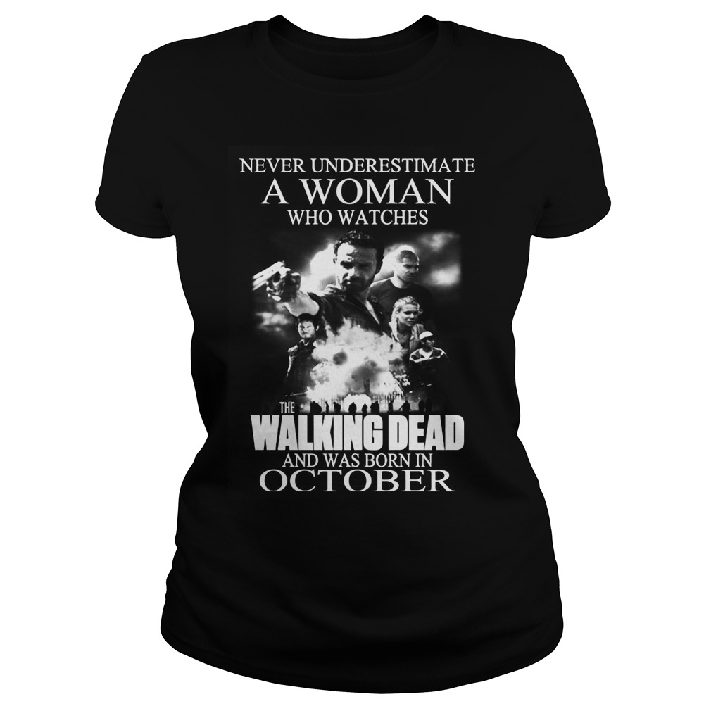 A Woman Who Watches The Walking Dead And Was Born In October Ladies Tee