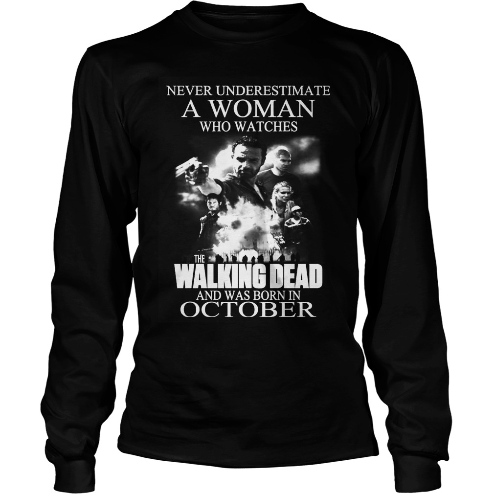A Woman Who Watches The Walking Dead And Was Born In October Unisex Longsleeve Tee
