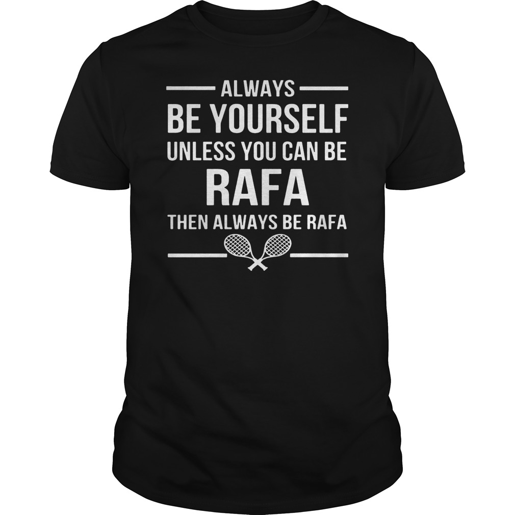 Always Unless Can Rafa Always Rafa Guys Tee