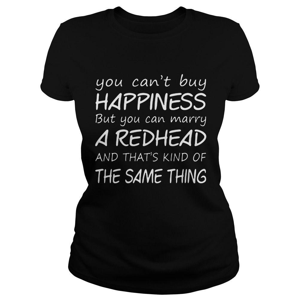 Cant Buy Happiness Can Marry Redhead Thats Kind Thing Ladies Tee
