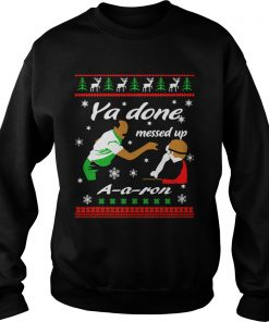 Christmas Ya Done Messed Ron Sweat Shirt
