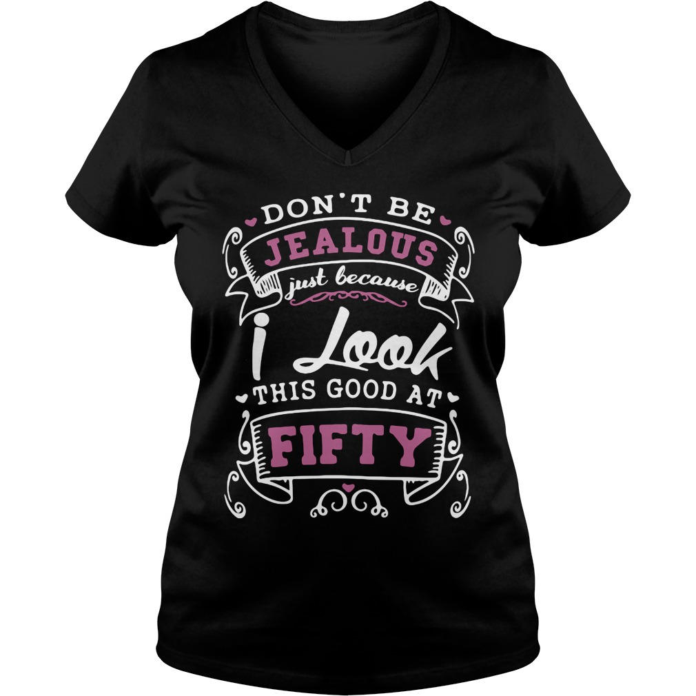 Dont Be Jealous Just Because I Look This Good At Fifty Ladies V Neck