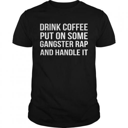 Drink Coffee Put Gangster Rap Handle Guys Tee