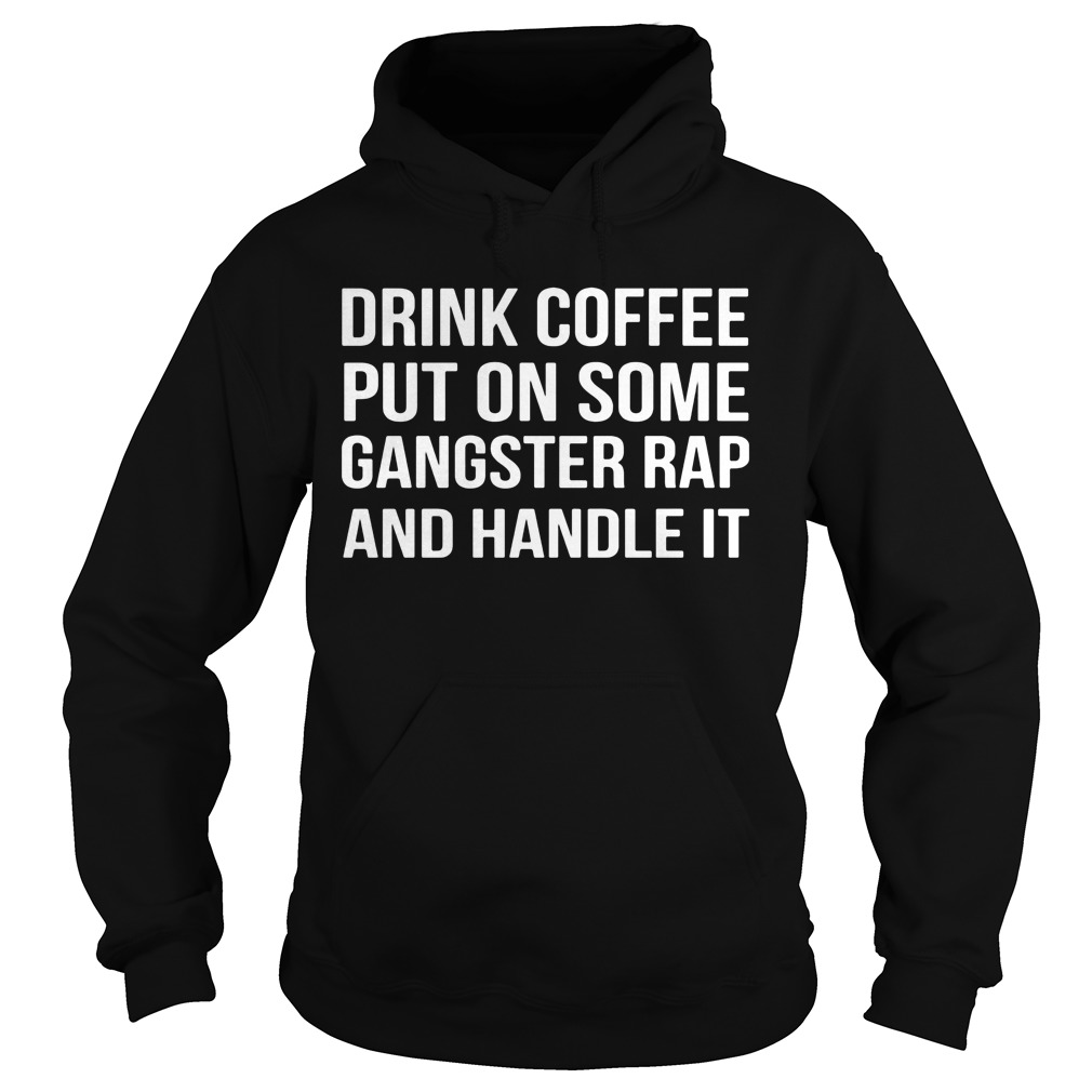 Drink Coffee Put Gangster Rap Handle Hoodie