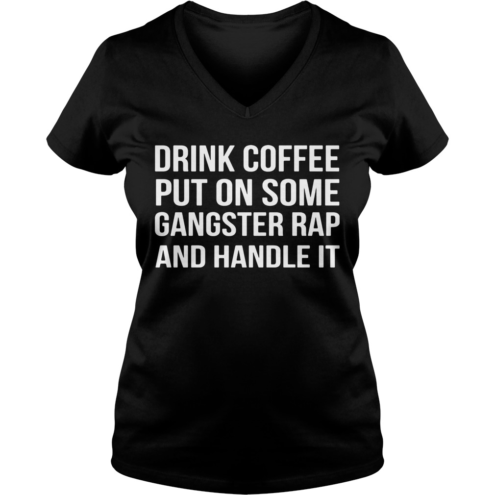 Drink Coffee Put Gangster Rap Handle Ladies V Neck