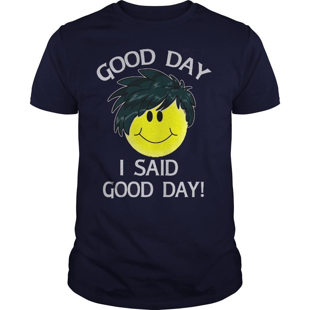 Good Day Smile Said Good Day Guys Tee