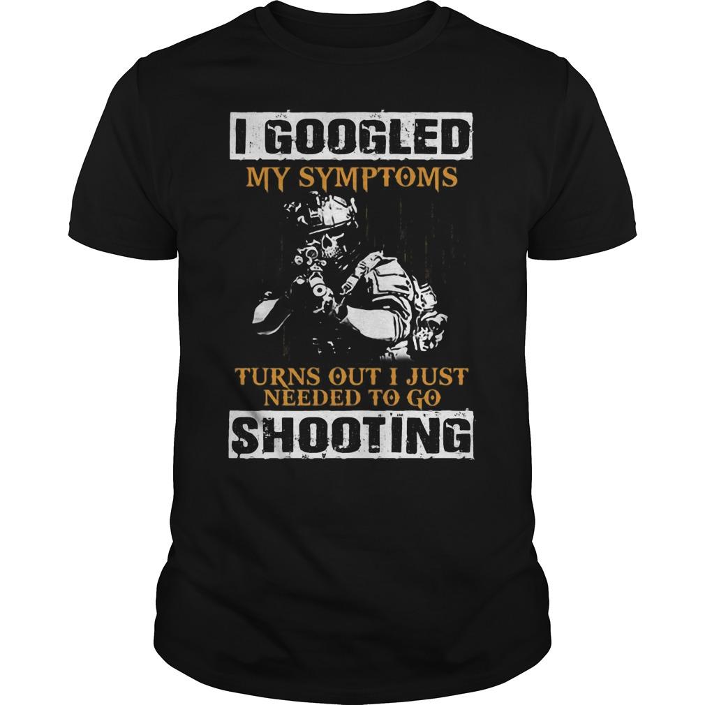 Googled Symptoms Turns Just Needed Shooting Guys Tee