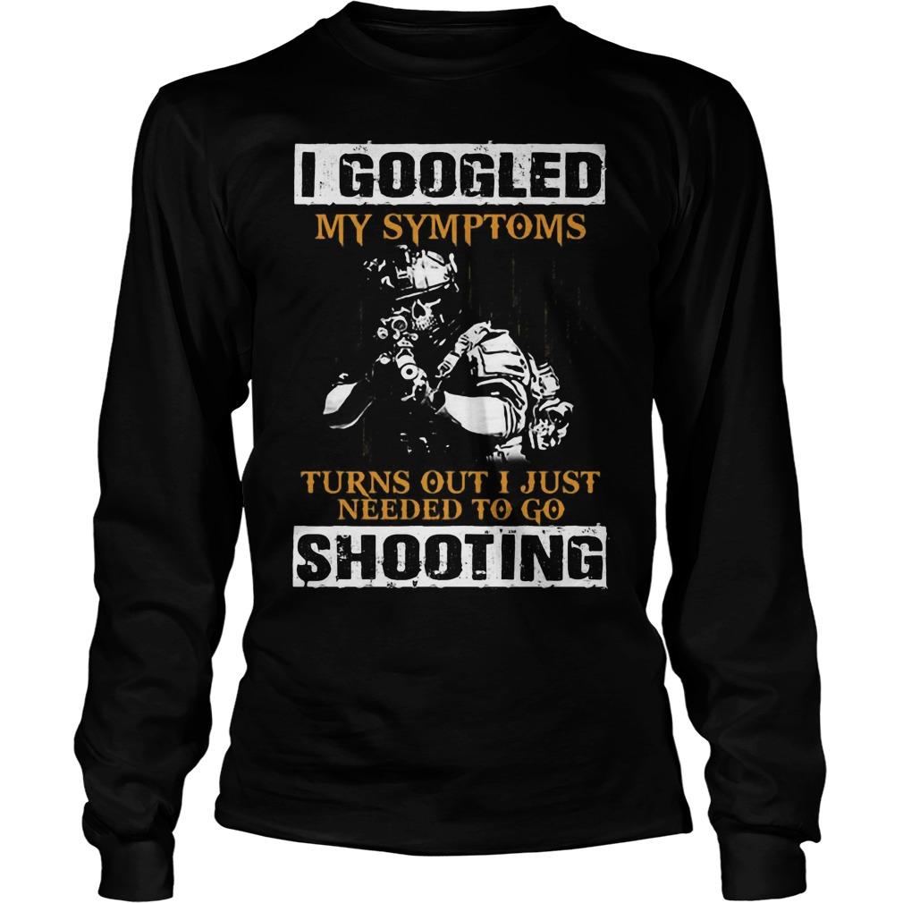 Googled Symptoms Turns Just Needed Shooting Longsleeve