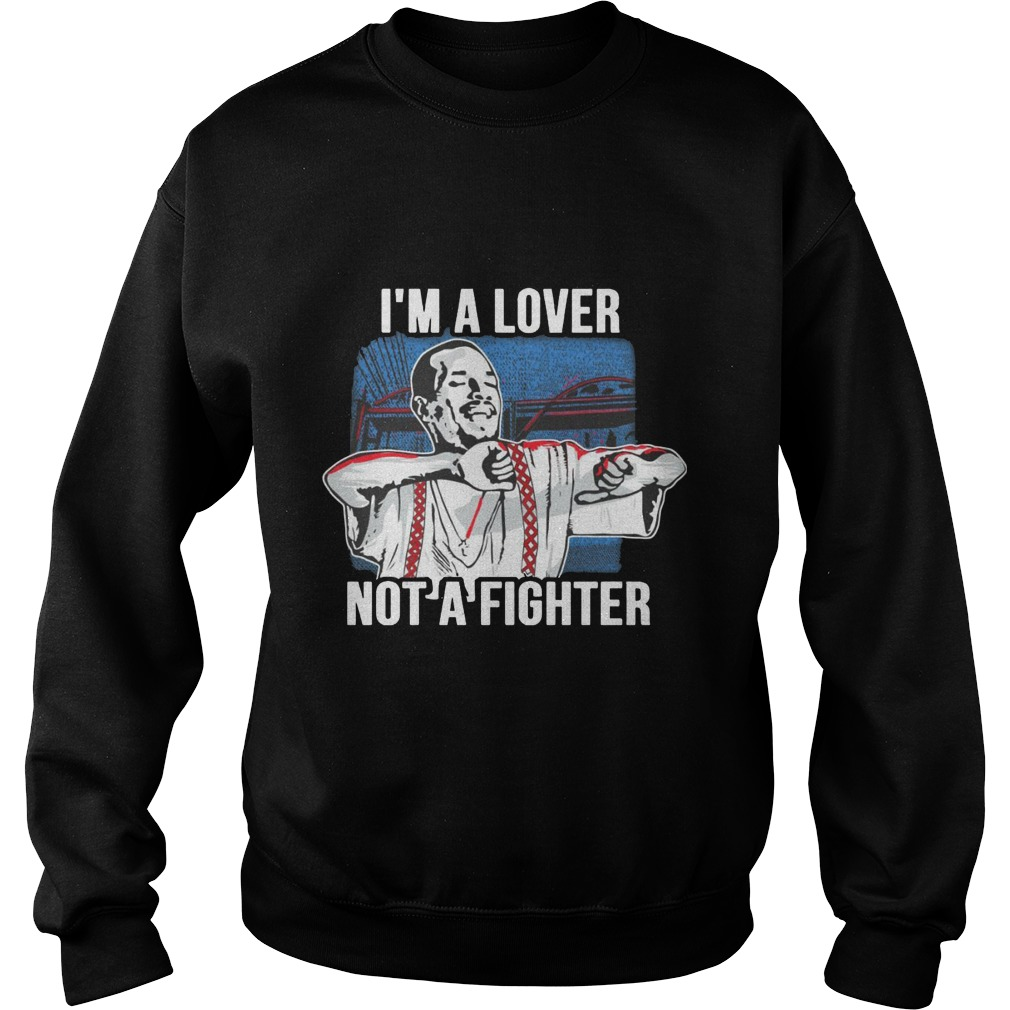 I 39 M A Lover Not A Fighter Shirt Hoodie Sweater