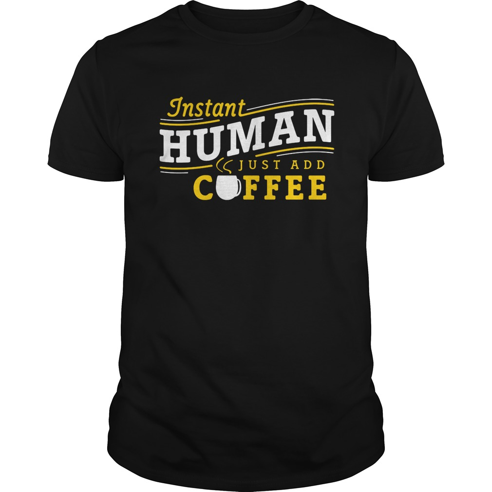 Instant Human Just Add Coffee Guys Tee