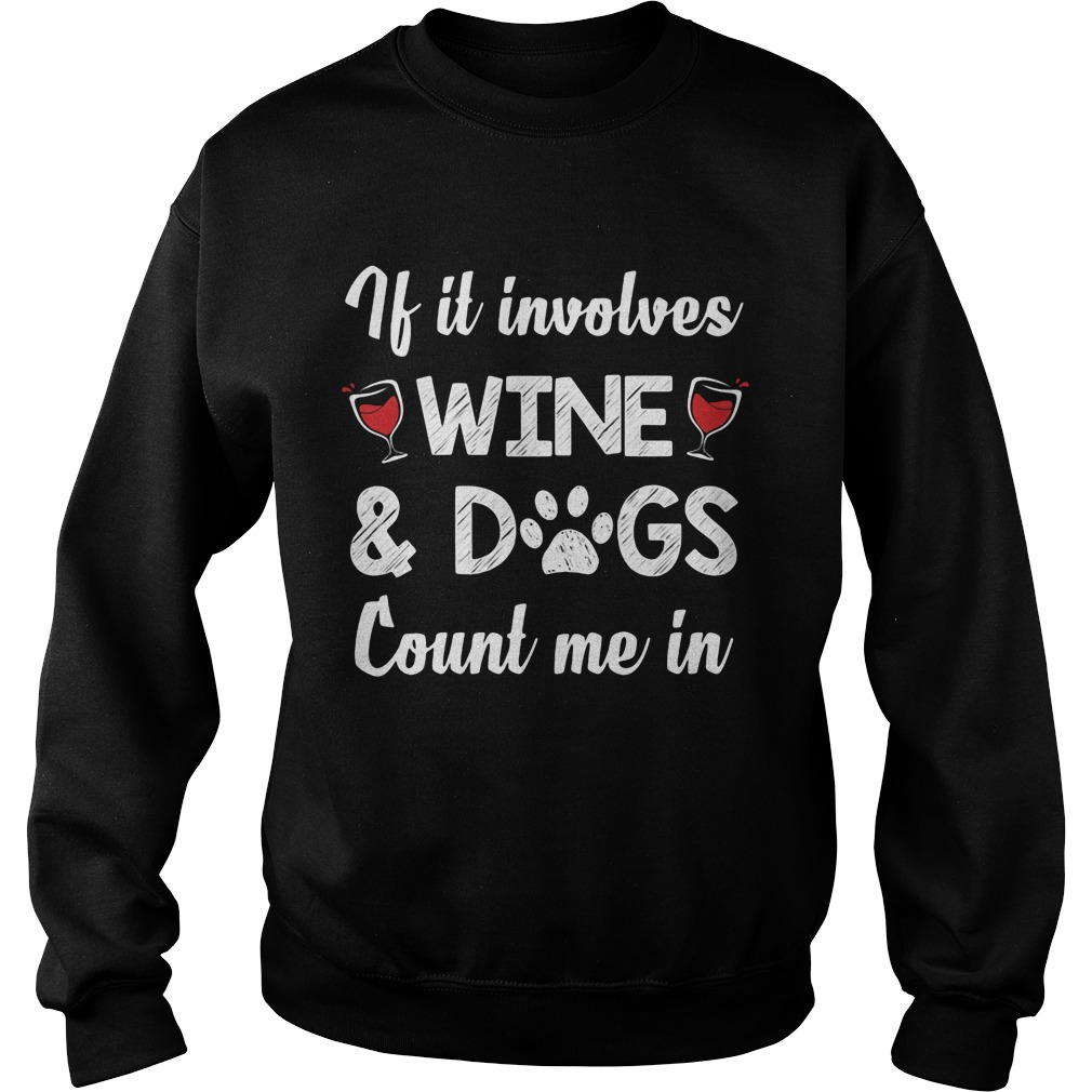Involves Wine Dogs Count Sweat Shirt