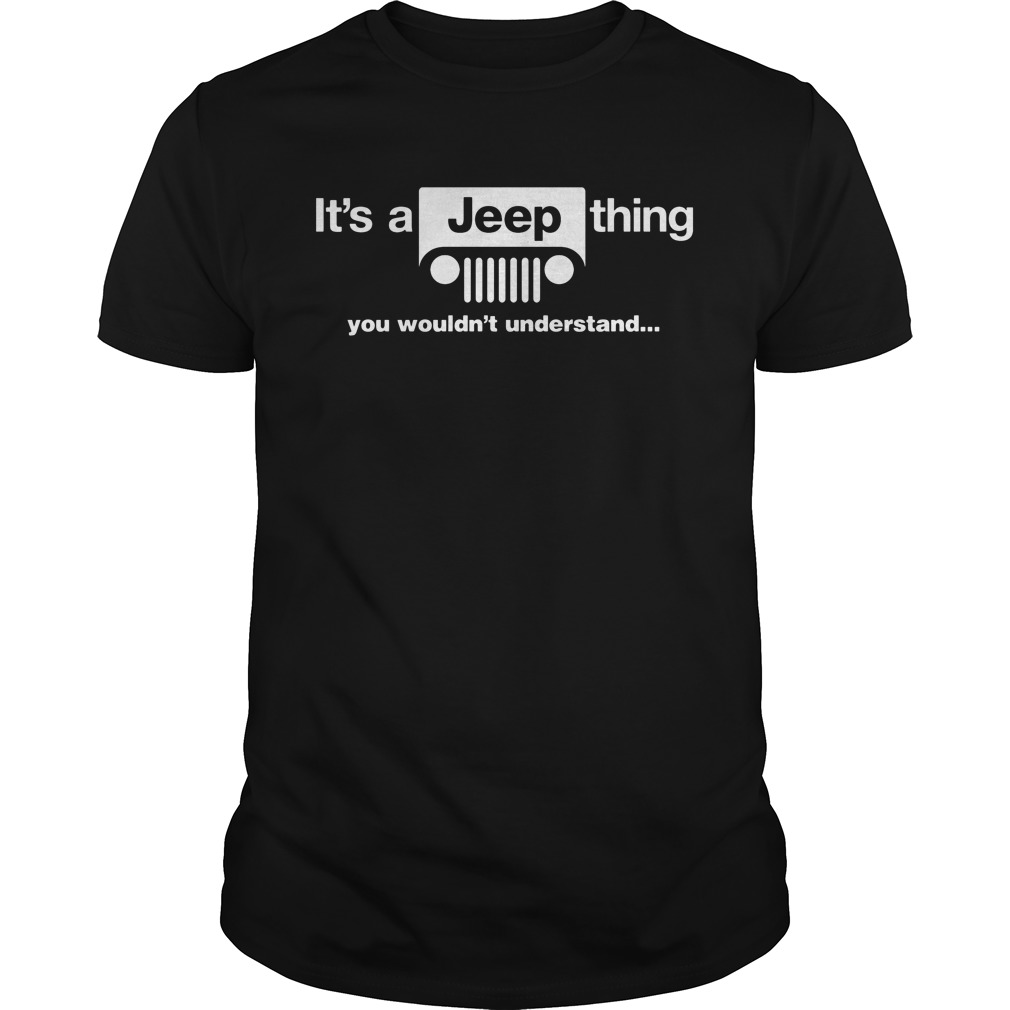 Jeep Thing Wouldt Understand Jeep Wrangle Guys Tee