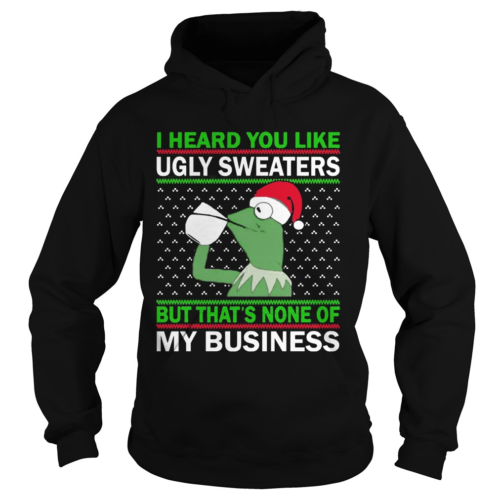 Kermit Frog I Heard You Like Ugly Sweaters But Thats None Of My Business Hoodie