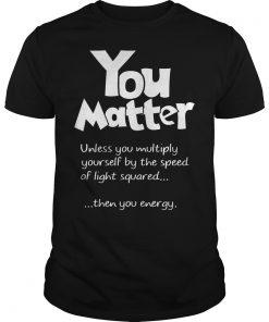 Matter Unless Multiply Yousrelf Speed Light Squared Guys Tee