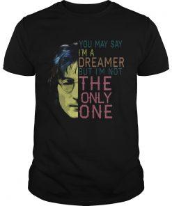 May Say Im Dreamer Im Not One Guys Tee