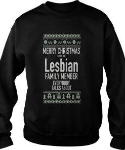 Merry Christmas Lesbian Family Member Everybody Talks Sweat Shirt
