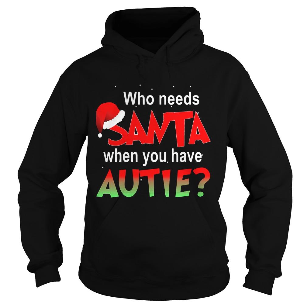 Needs Santa Autie Hoodie