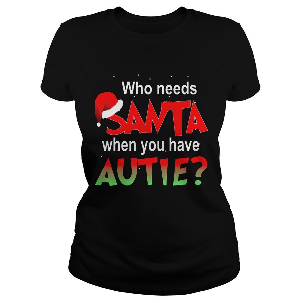 Needs Santa Autie Ladies Tee