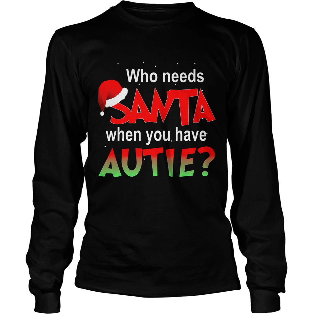 Needs Santa Autie Longsleeve