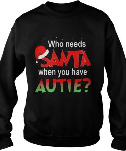 Needs Santa Autie Sweat Shirt