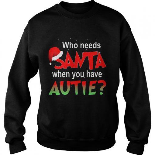 Needs Santa Autie Sweat Shirt