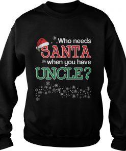 Needs Santa Uncle Sweat Shirt